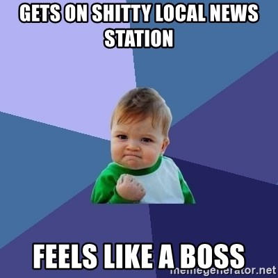 Success Kid - gets on shitty local news station feels like a boss