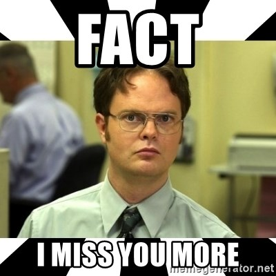 Dwight from the Office - FACT I MISS YOU MORE