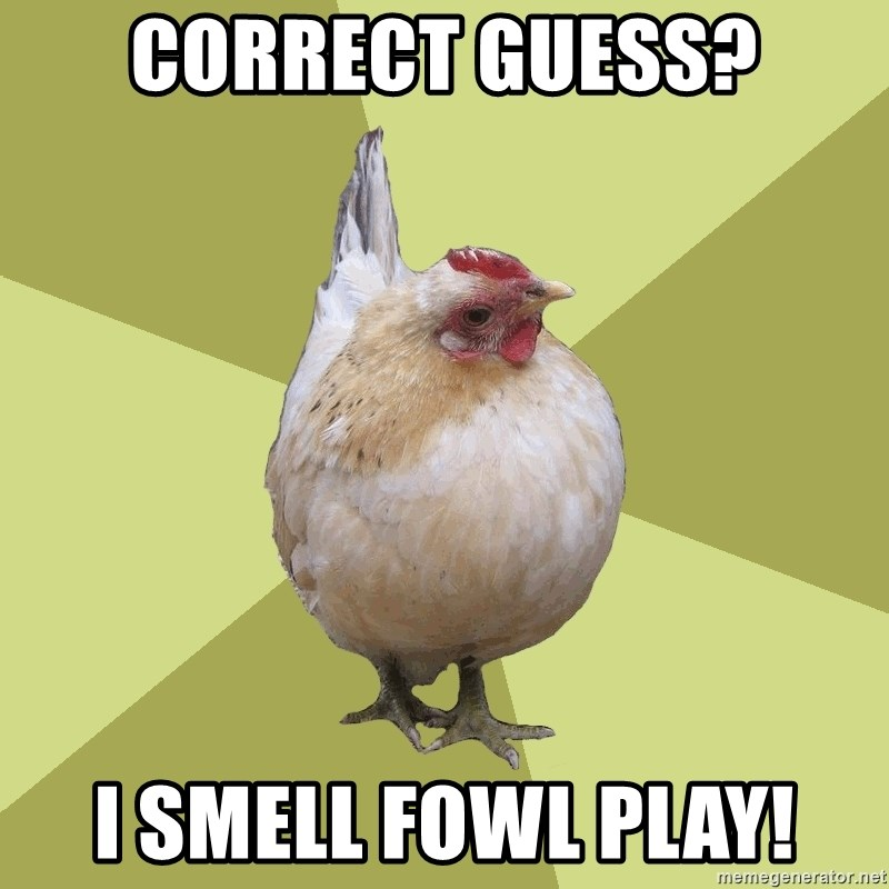 Uneducatedchicken - CORRECT GUESS? I SMELL FOWL PlAY!