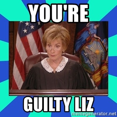 Judge Judy - YOU'RE GUILTY LIZ