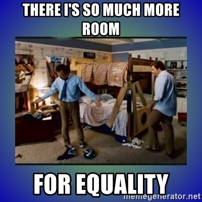 There's so much more room - There i's so much more room for equality