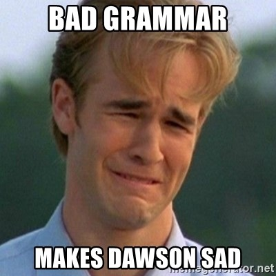 90s Problems - bad grammar makes dawson sad