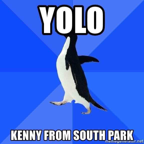 Socially Awkward Penguin - yolo kenny from south park