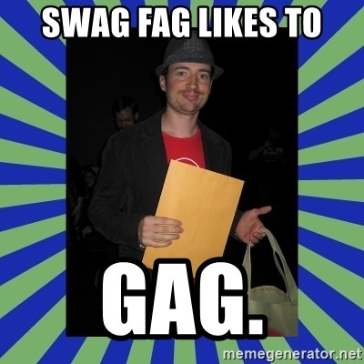 Swag fag chad costen - SWAG FAG LIKES TO GAG.