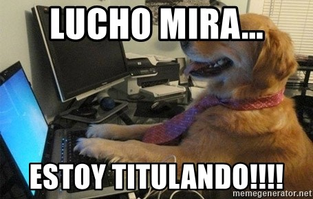 I have no idea what I'm doing - Dog with Tie - LUCHO MIRA... ESTOY TITULANDO!!!!