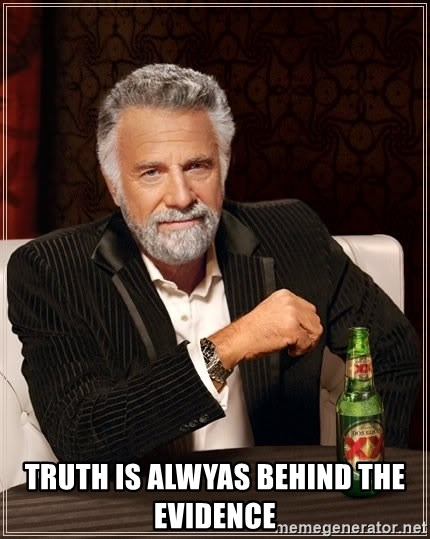 I Dont Always Troll But When I Do I Troll Hard -  truth is alwyas behind the evidence