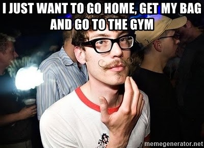 Super Smart Hipster - I just want to go home, get my bag and go to the gym