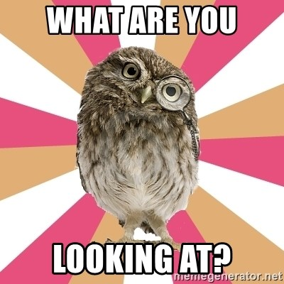 Eating Disorder Owl - WHAT ARE YOU  LOOKING AT?