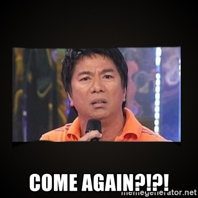 Willie Revillame me -  Come Again?!?!