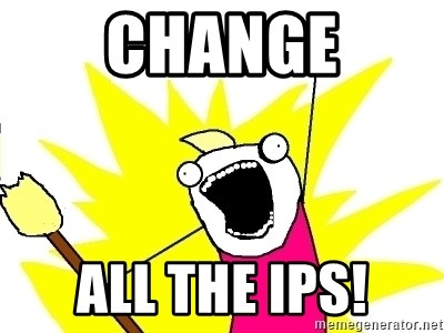 X ALL THE THINGS - change ALL the ips!