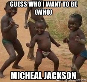 african children dancing - GUESS WHO I WANT TO BE (WHO) MICHEAL JACKSON