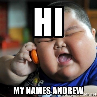 fat chinese kid - HI MY NAMES ANDREW