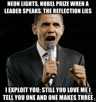 Expressive Obama - Neon lights, Nobel Prize When a leader speaks, the reflection lies I exploit you; still you love me I tell you one and one makes three