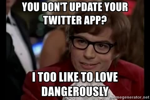 Austin Powers Danger - You don't update your twitter app? I Too like to love dangeRously
