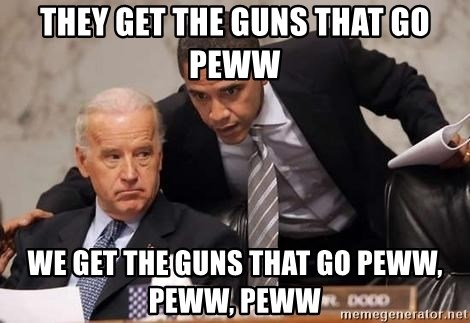Obama Biden Concerned - They get the guns that go peww We get the guns that go peww, peww, peww