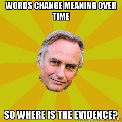 Richard Dawkins - Words change meaning over time So where is the evidence?