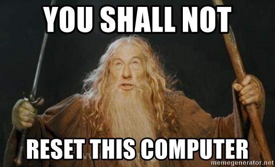You shall not pass - YOU SHALL NOT RESET THIS COMPUTER