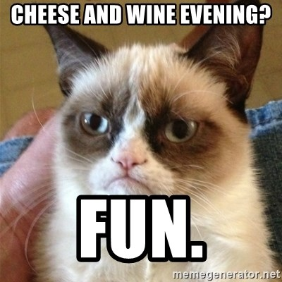 Grumpy Cat  - Cheese and wine evening? Fun.
