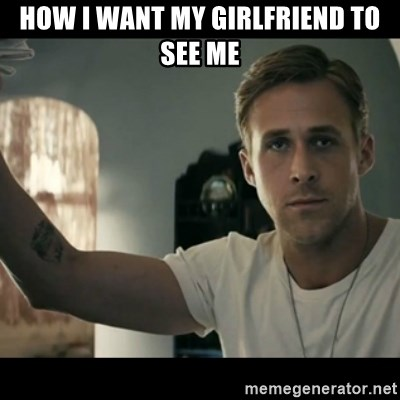 ryan gosling hey girl - how i want my girlfriend to see me
