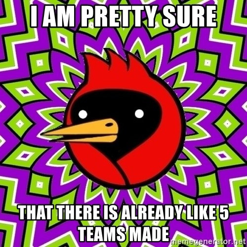 Omsk Crow - I am pretty sure That there is already like 5 teams made