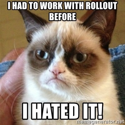 Grumpy Cat  - I had to work with rollout before I hated it!