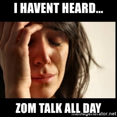 First World Problems - I havent heard... zom talk all day