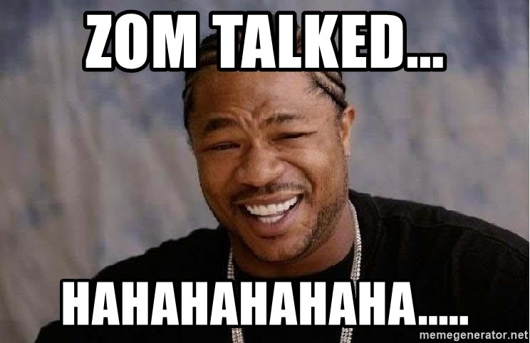 Yo Dawg - zom talked... hahahahahaha.....