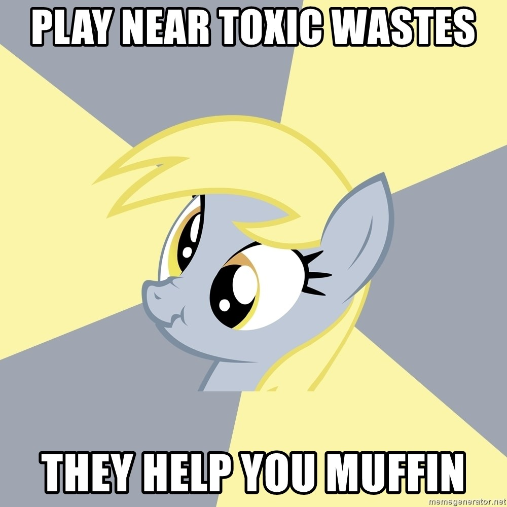 Badvice Derpy - PLAY NEAR TOXIC WASTES THEY HELP YOU MUFFIN