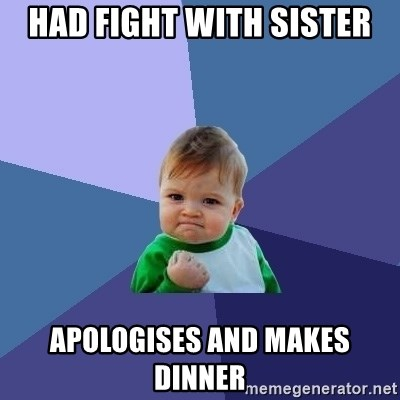 Success Kid - Had fight with sister apologises and makes dinner