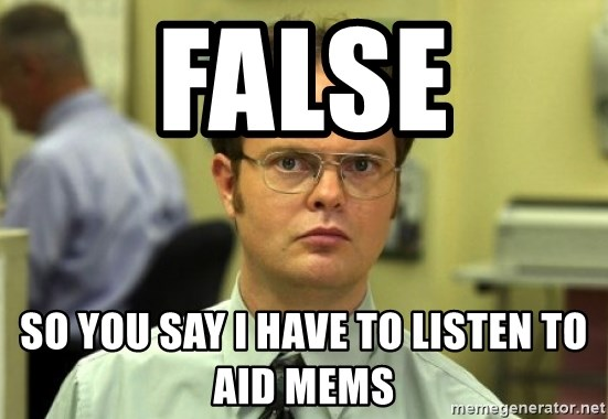 Dwight Meme - FAlse So You Say I Have To Listen to Aid Mems