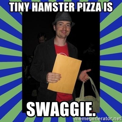 Swag fag chad costen - Tiny Hamster Pizza is SWAGGIE.