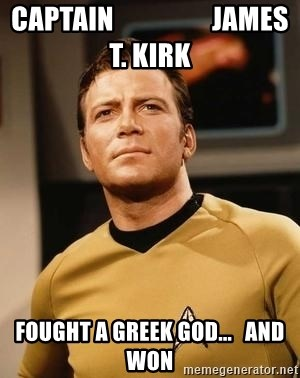 James T. Kirk - captain                  james t. kirk fought a greek god...   and won