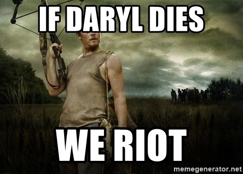 Daryl Dixon - If Daryl dies We rIot