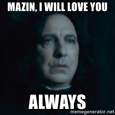 Always Snape - mazin, i will love you always