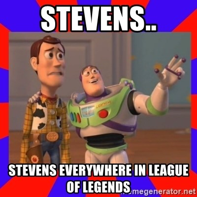 Everywhere - STEVENS.. STEVENS EVERYWHERE IN League of legends