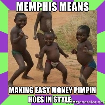 african kids dancing - Memphis means Making easy money pimpin hoes in style....