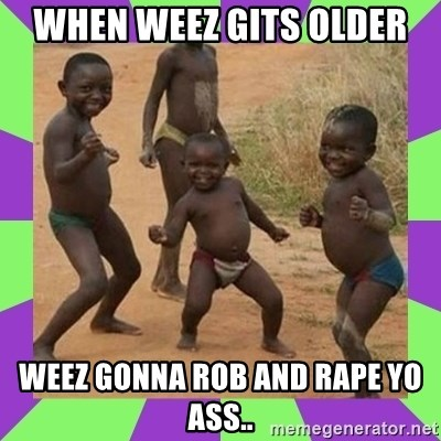 african kids dancing - when weez gits older weez gonna rob and rape yo ass..