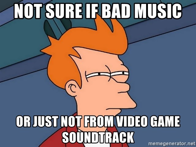 Futurama Fry - not sure if bad music or just not from video game soundtrack