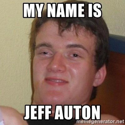 Really Stoned Guy - MY NAME IS  JEFF AUTON