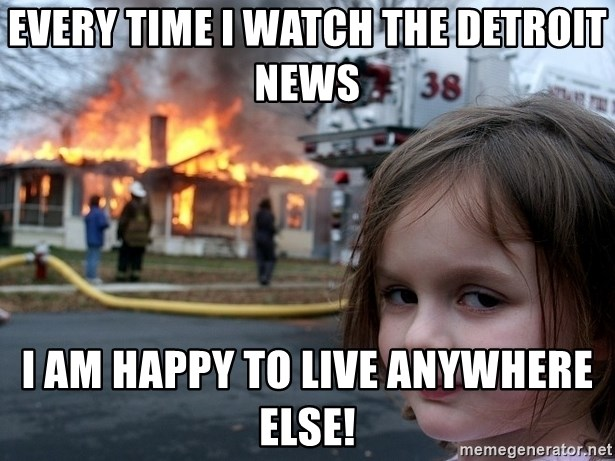 Disaster Girl - Every time i watch the detroit news i am happy to live anywhere else!