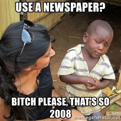 skeptical black kid - Use a newspaper? Bitch please, that's so 2008