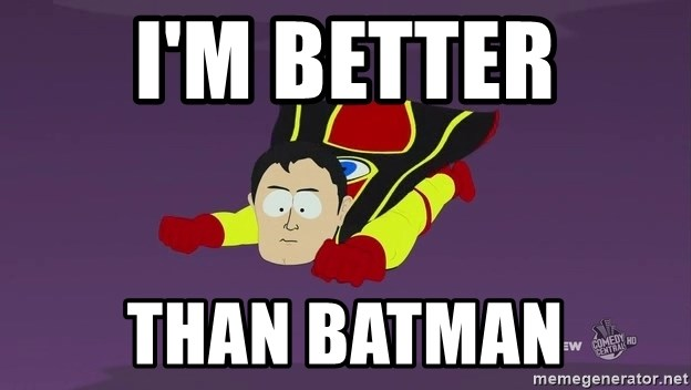 Captain Hindsight - I'm better Than batman
