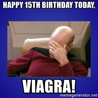 Picard facepalm  - happy 15th birthday today, viagra!