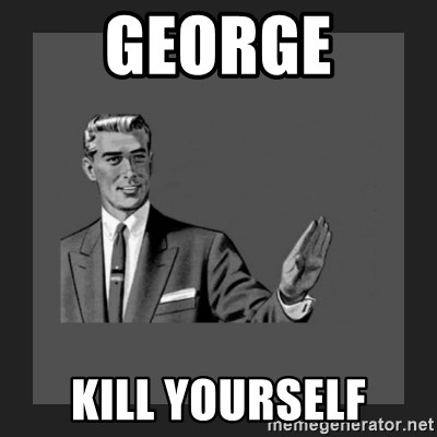 kill yourself guy blank - george kill yourself