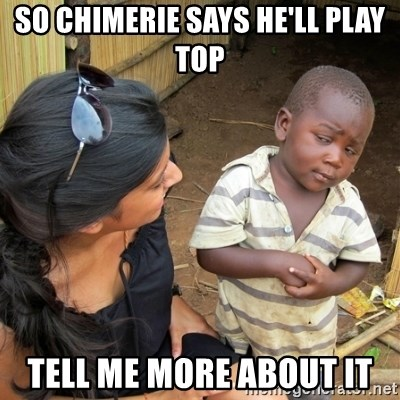 skeptical black kid - SO CHimerie says he'll play top tell me more about it