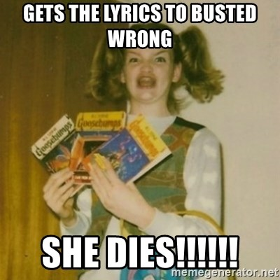 Goosebumps Girl Sings - gETS THE LYRICS TO BUSTED WRONG SHE DIES!!!!!!