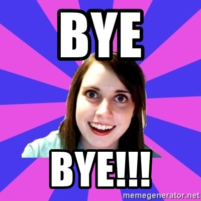 over attached girlfriend - ByE Bye!!!
