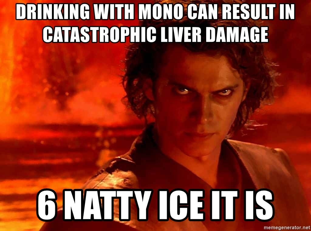 Anakin Skywalker - DrInking wIth mono can ResulT in catastrophic liver damage 6 natty iCe it is