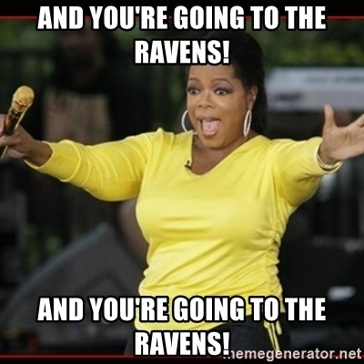 Overly-Excited Oprah!!!  - and you're going to the ravens! and you're going to the ravens!