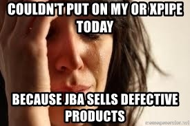 Crying lady - couldn't put on my or xpipe today because jba sells defective products